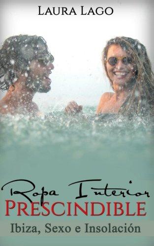9781537057019: Ropa Interior Prescindible: Ibiza, Sexo e Insolación (Novela Romántica y Erótica en Español: Comedia) (Volume 1) (Spanish Edition)