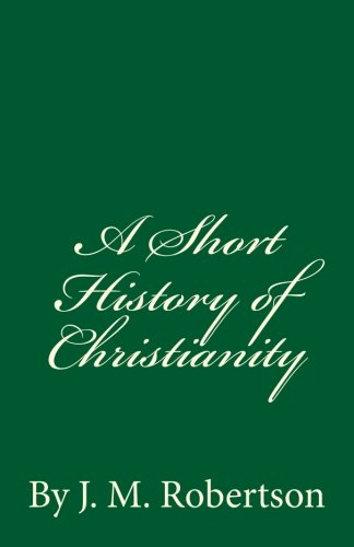 9781537057354: A Short History of Christianity: By J. M. Robertson