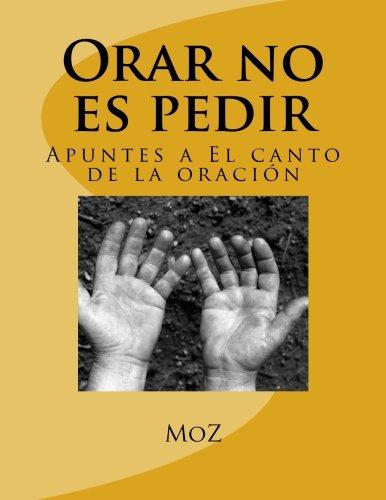 9781537059693: Orar no es pedir: Apuntes a El canto de la oración