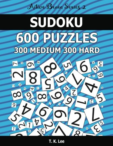 9781537063669: Sudoku 600 Puzzles. 300 Medium and 300 Hard: Keep Your Brain Active For Hours. An Active Brain Series 2 Book (Volume 18)