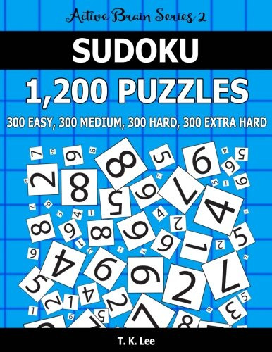 9781537064345: Sudoku 1,200 Puzzles. 300 Easy, 300 Medium, 300 Hard and 300 Extra Hard: Keep Your Brain Active For Hours. An Active Brain Series 2 Book (Volume 20)