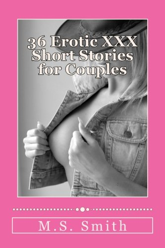 9781537064598: 36 Erotic XXX Short Stories for Couples: Over 185,000 words of XXX Erotica for every tasts (The Smith Couple Write Erotica) (Volume 18)