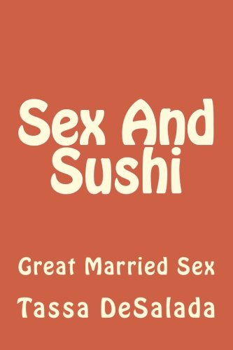 9781537069357: Sex And Sushi: Sessions of Great Married Sex (The Chocolate Arts Project) (Volume 1)