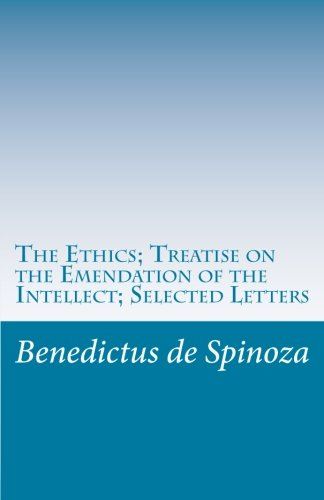 9781537069395: The Ethics ; Treatise on the Emendation of the Intellect ; Selected Letters