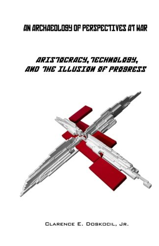 9781537070131: An Archaeology of Perspectives at War: Aristocracy, Technology, and the Illusion of Progress