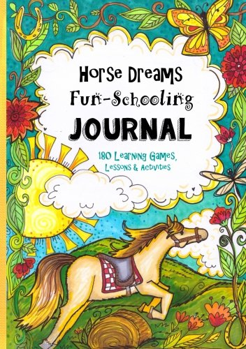 9781537078212: Horse Dreams - Fun-Schooling Journal: 180 Learning Games, Lessons & Activities for Ages 7 to 10+