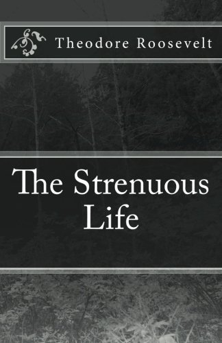 9781537079318: The Strenuous Life
