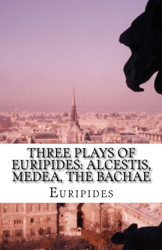 9781537079844: Three Plays of Euripides: Alcestis, Medea, The Bachae