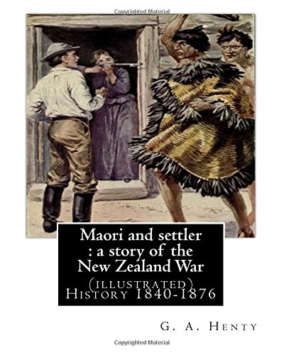 Maori and Settler: A Story of the: Henty, G. a.