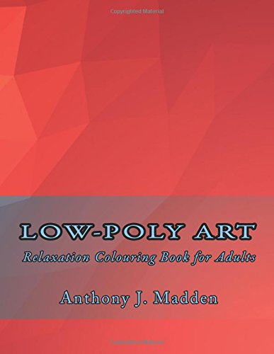 9781537081861: Low-Poly Art: Relaxation Colouring Book for Adults (Volume 1)