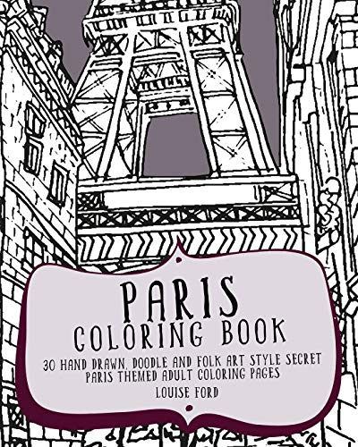 9781537082042: 1: Paris Coloring Book: 30 Hand Drawn, Doodle and Folk Art Style Secret Paris Themed Adult Coloring Pages (Travel Coloring Books) (Volume 1)