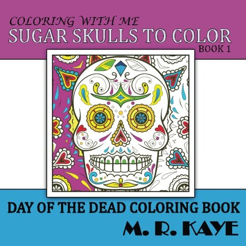 9781537085913: Sugar Skulls To Color v1: Day of the Dead Coloring Book Book 1 (Volume 1)