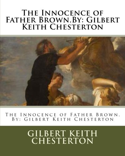 9781537087429: The Innocence of Father Brown.By: Gilbert Keith Chesterton