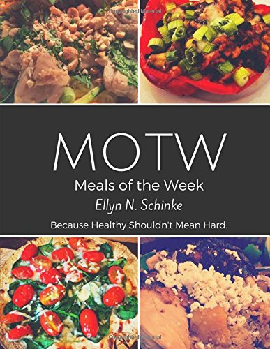 9781537089027: Meals of the Week (MOTW) Recipes: Because Healthy Shouldn't Mean Hard.