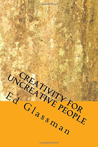 9781537094236: Creativity For Uncreative People: How To Be More Creative Than You Think You Are