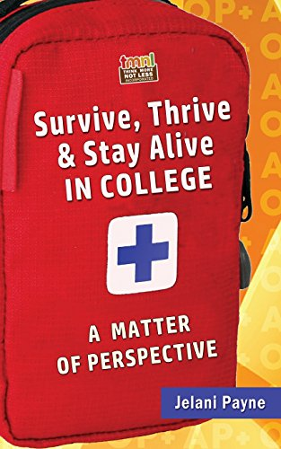 9781537096414: Survive, Thrive & Stay Alive in College: A Matter of Perspective (The TMNL College Series) (Volume 1)