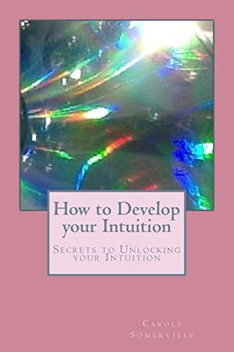 9781537103778: How to Develop your Intuition: Secrets to Unlocking your Intuition (Psychic Horizons Workbooks and Workouts) (Volume 1)