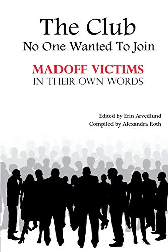 9781537106922: The Club No One Wanted To Join - Madoff Victims In Their Own Words