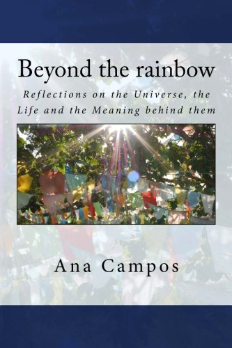 9781537107851: Beyond the rainbow: Reflections on the Universe, the Life, and the Meaning behind them