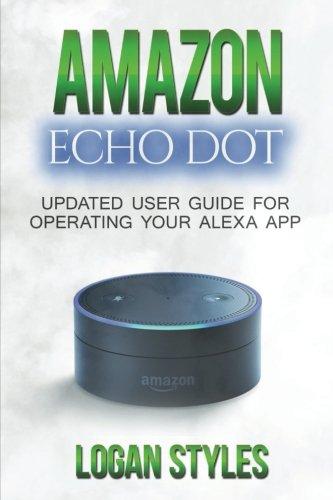 9781537109718: Amazon Echo Dot: Programming Your Alexa App: 2017 User Guide for Operating Your Alexa App and Amazon Echo Dot