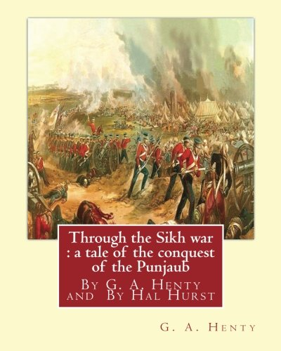 Through the Sikh War: A Tale of: Henty, G. a.