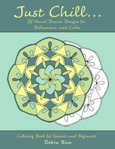 Just Chill: 32 Hand-drawn Designs for Relaxation and Calm (Coloring Book for Seniors and Beginners)...
