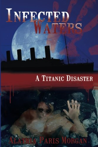 9781537119885: Infected Waters: A Titanic Disaster