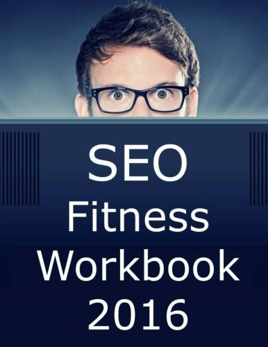 9781537120034: SEO Fitness Workbook: 2016 Edition: The Seven Steps to Search Engine Optimization Success on Google