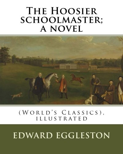 The Hoosier schoolmaster; a novel, By Edward: Eggleston, Edward