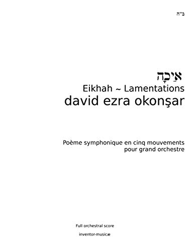 9781537122458: Eikhah-Lamentations: Eikhah (Lamentations) Symphonic Poem in Five Movements for Grand Orchestra