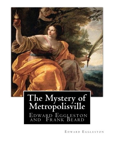 9781537122694: The Mystery of Metropolisville 1873,A NOVEL By Edward Eggleston, illustrated: By Frank Beard, United States (1842-1905), was illustrator, caricaturist and cartoonist.