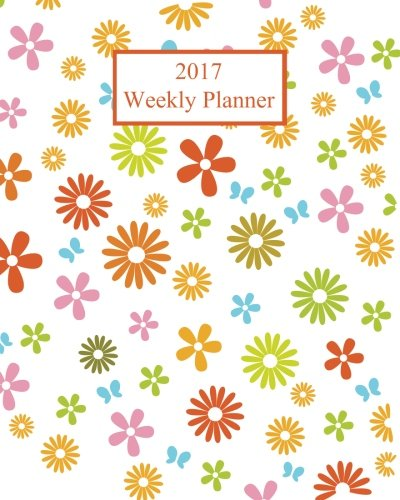 9781537125275: 2017 Weekly Planner: Flower Pattern! Plan Your Year! (8