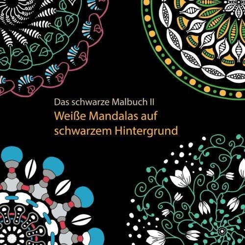 9781537125466: Das schwarze Malbuch 2 - Weiße Mandalas auf schwarzem Hintergrund: Ausmalbuch für Erwachsene (German Edition)