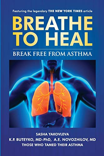 9781537126609: Breathe to Heal: Break Free From Asthma (Learn Buteyko) (Breathing Normalization)