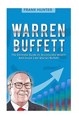 9781537127286: Warren Buffett: The Ultimate Guide to Accumulate Wealth And Invest Like Warren Buffett
