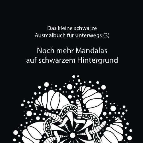 9781537129488: Noch mehr Mandalas auf schwarzem Hintergrund (Das kleine schwarze Ausmalbuch für unterwegs) (Volume 3) (German Edition)