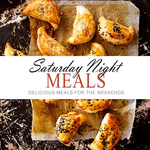 9781537133690: Saturday Night Meals: Delicious Meals for the Weekend