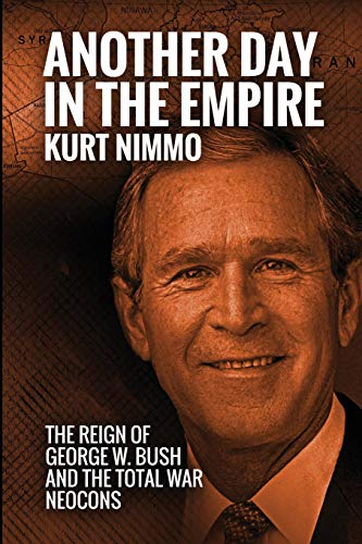 9781537135755: Another Day in the Empire: The Reign of George W. Bush and the Total War Neocons