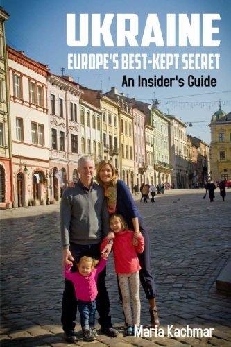Ukraine: Europe's Best-Kept Secret: An Insider's Guide: Maria Kachmar