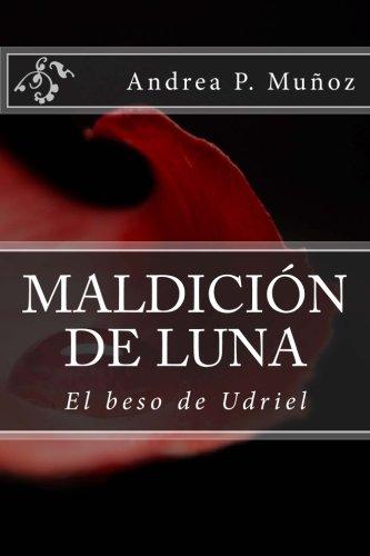 9781537149578: Maldición de Luna (El beso de Udriel) (Volume 1) (Spanish Edition)