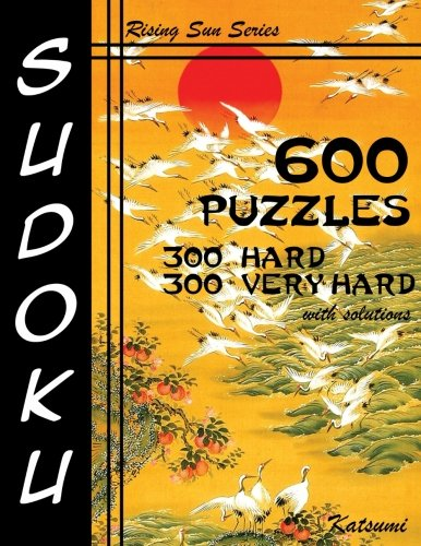 9781537152523: 600 Sudoku Puzzles. 300 Hard & 300 Very Hard With Solutions: A Rising Sun Series Book (Volume 23)