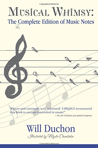 Musical Whimsy: The Incomplete Edition of Music Notes: Will Duchon