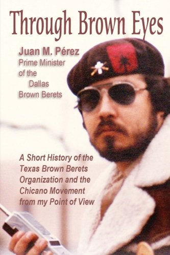 9781537156446: Through Brown Eyes: A Short History of the Dallas Brown Berets Organization and the Chicano Movement from my Point of View