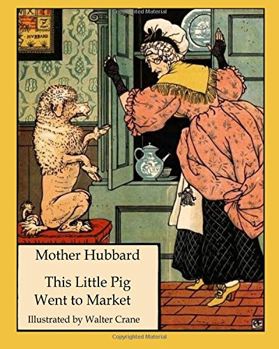Mother Hubbard This Little Pig Went to: Crane, Walter