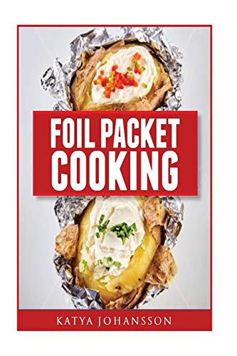 9781537165523: Foil Packet Cooking: Top 50 Foil Packet Recipes For Camping, Outdoor Grilling, And Ovens