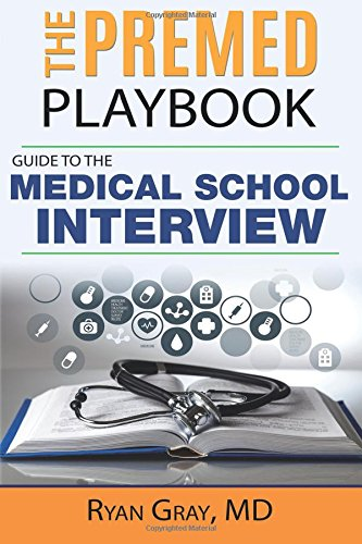 9781537167763: The Premed Playbook: Guide to the Medical School Interview: Be Prepared, Perform Well, Get Accepted