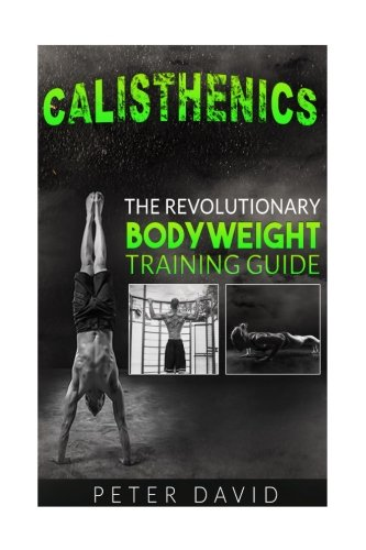 9781537175188: Calisthenics: The Revolutionary Bodyweight Training Guide