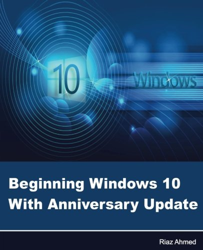 Beginning Windows 10 with Anniversary Update: Ahmed, Riaz