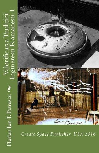 Valorificarea Traditiei Ingineresti Romanesti-I: Create Space Publisher,: Petrescu, Dr Florian