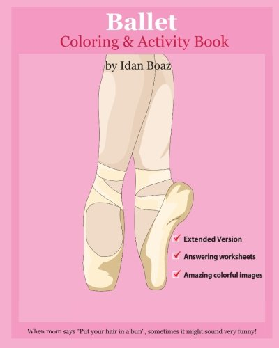 9781537177991: Ballet: Coloring and Activity Book (Extended): Ballet is one of Idan's interests. He has authored various of Books which giving to children the values ... 5) (Body Movements Extended) (Volume 1)